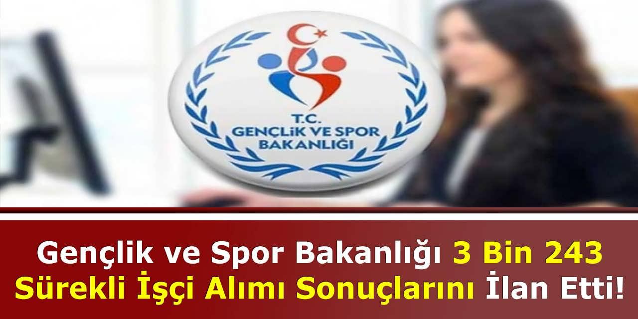 Gençlik ve Spor Bakanlığı 3 Bin 243 Sürekli İşçi Alımı Sonuçlarını İlan Etti