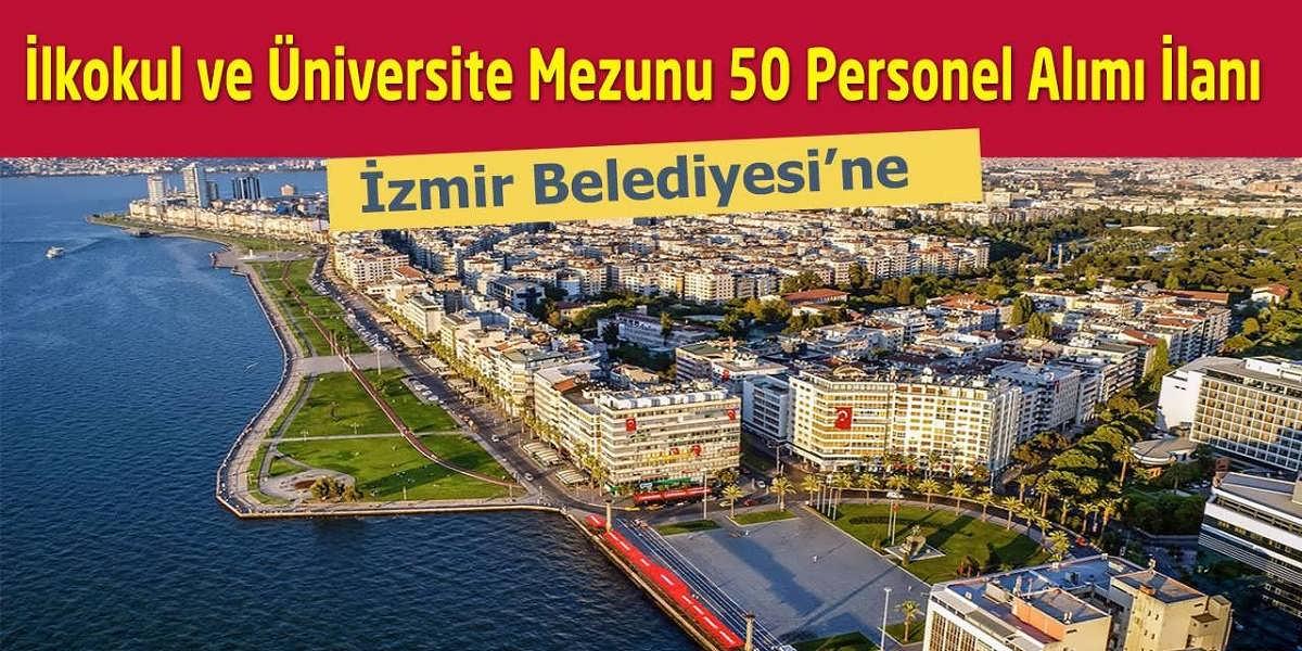 İzmir Belediyesi'ne İlkokul ve Üniversite Mezunu 50 Personel Alımı İlanı