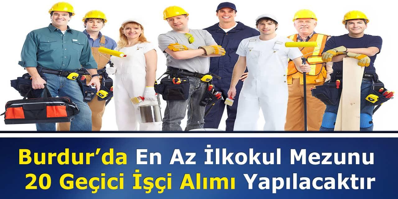 Burdur'da En Az İlkokul Mezunu 20 Geçici İşçi Alımı Yapılacaktır
