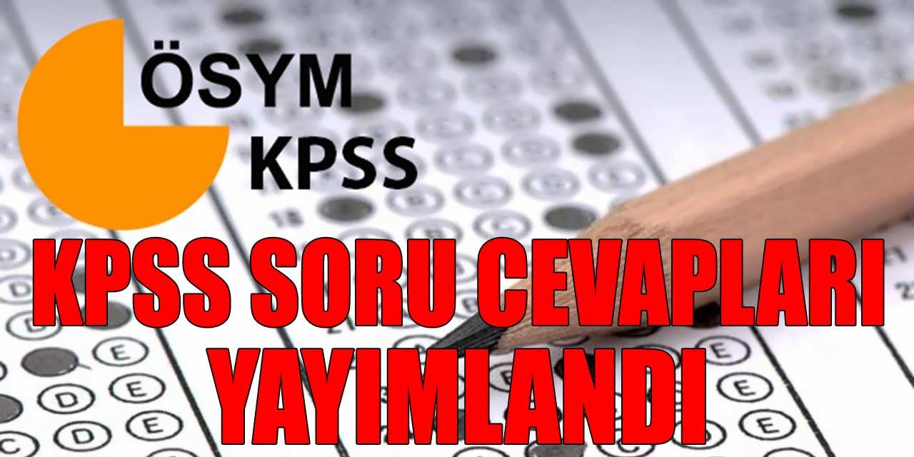 ÖSYM KPSS Sınav Soru ve Cevapları Erişime Açtı
