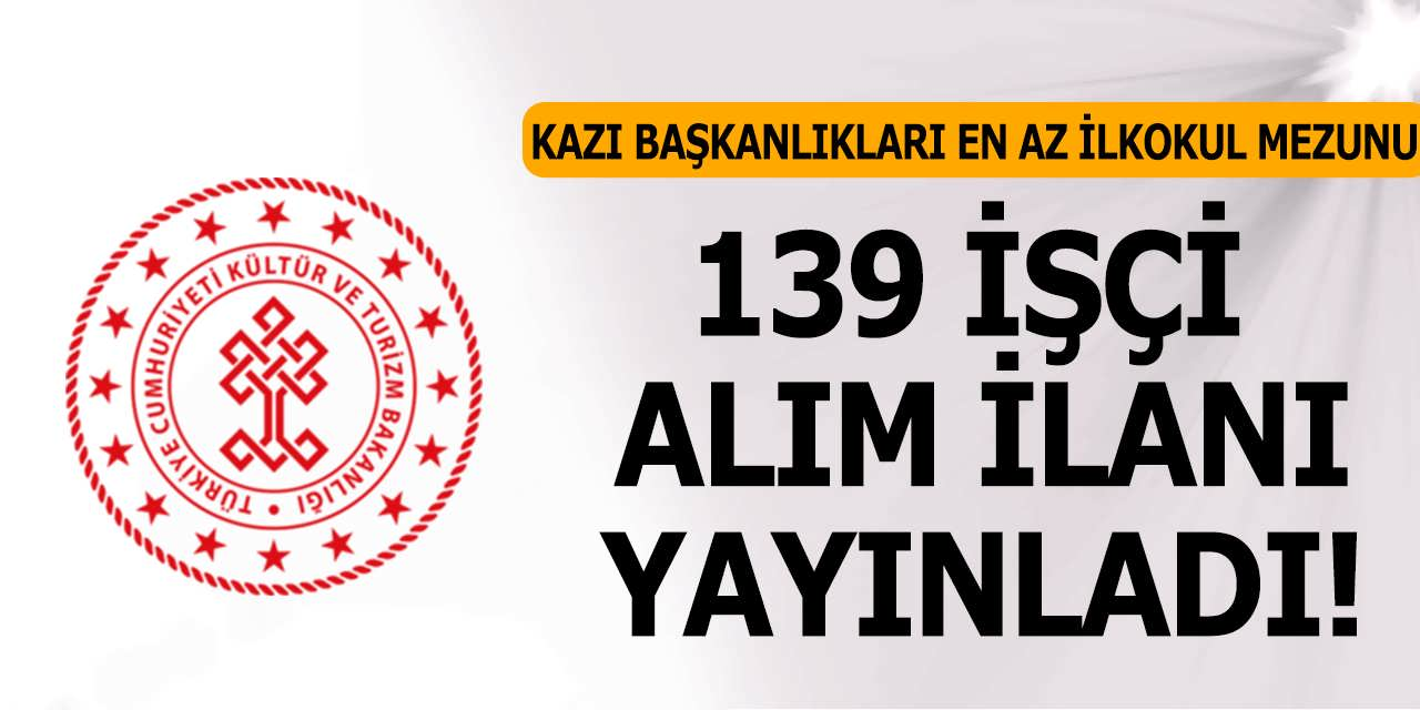 Kültür ve Turizm Bakanlığı Kazı Başkanlıkları 6 Farklı İle En Az İlkokul Mezunu 139 Personel Alıyor