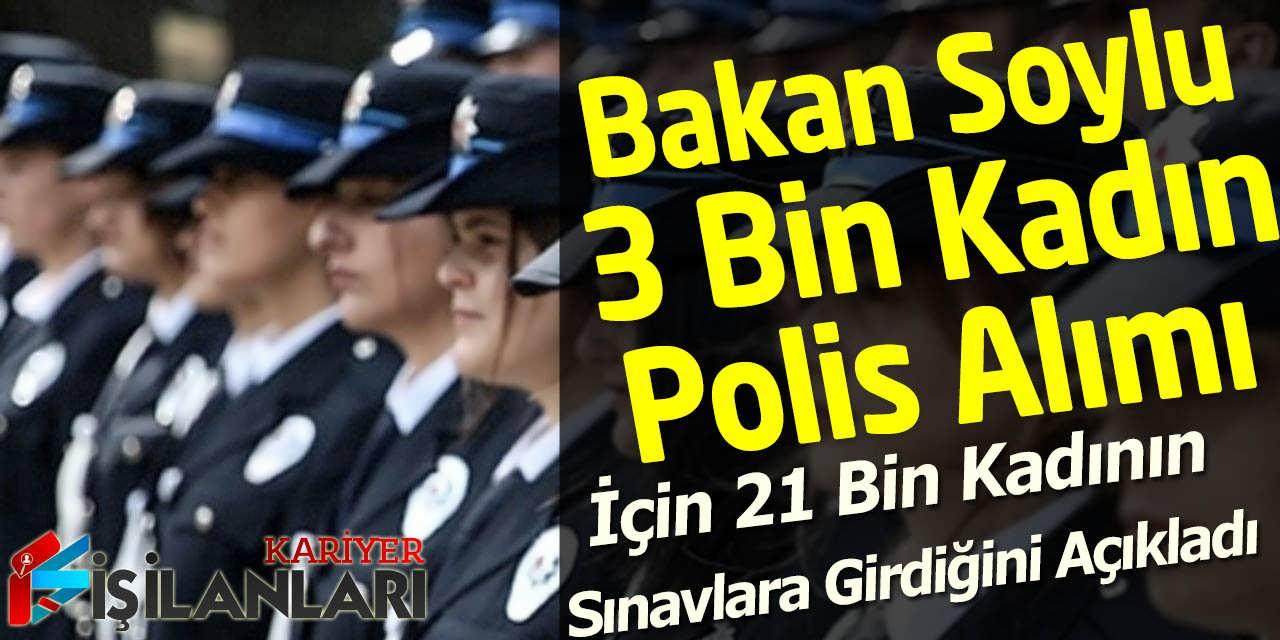Bakan Soylu, 3 Bin Kadın Polis Alımı İçin 21 Bin Kadının Sınavlara Girdiğini Açıkladı