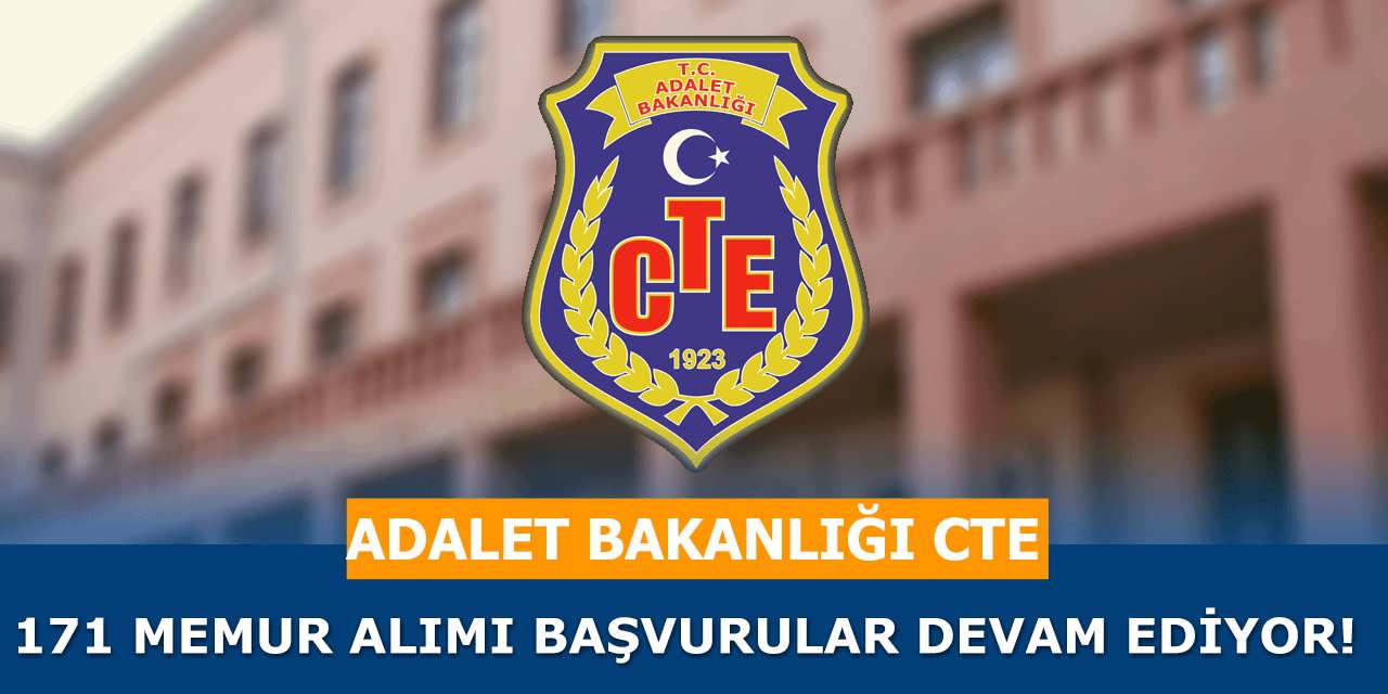 Adalet Bakanlığı CTE 171 Memur Alımı Başvuruları Devam Ediyor