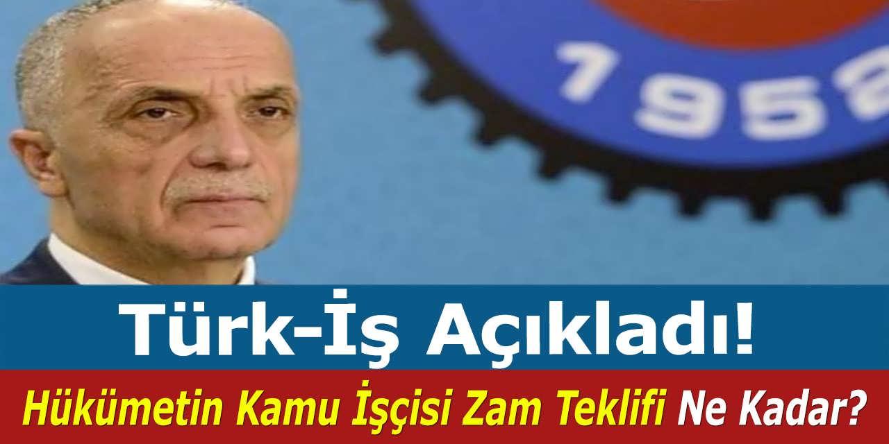 Hükümetin Kamu İşçisi Zam Teklifi Ne Kadar, Türk İş Açıkladı