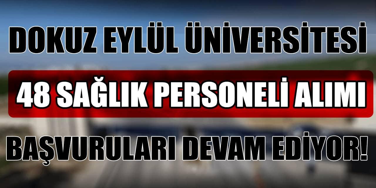 Dokuz Eylül Üniversitesi 48 Sağlık Personeli Alımı Devam Ediyor