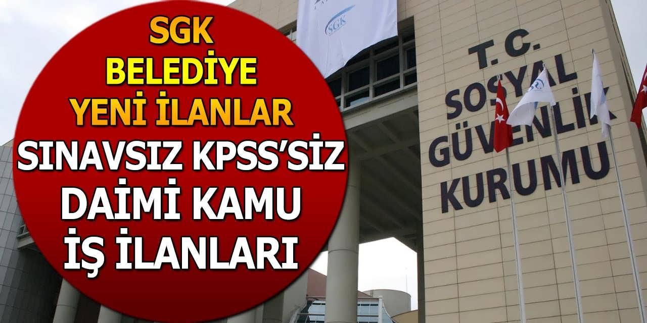 SGK ve Belediye Sınavsız KPSS'siz Daimi Kamu İş İlanları