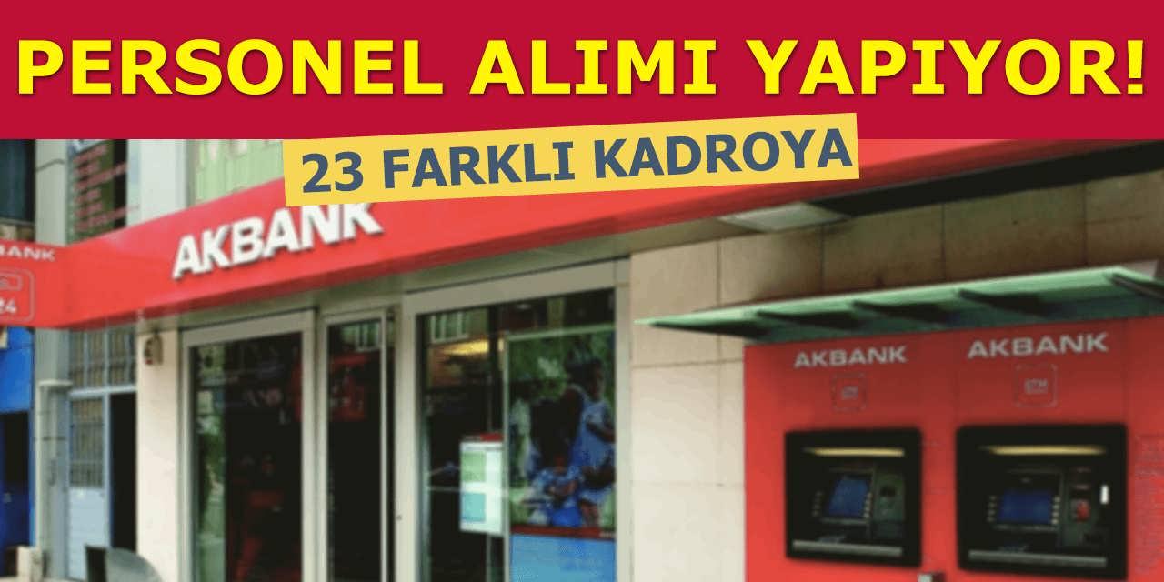 Akbank 23 Farklı Kadroya Personel Alımı Yapıyor