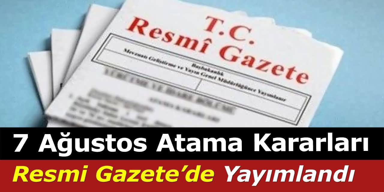 7 Ağustos Atama Kararları Resmi Gazete'de Yayımlandı