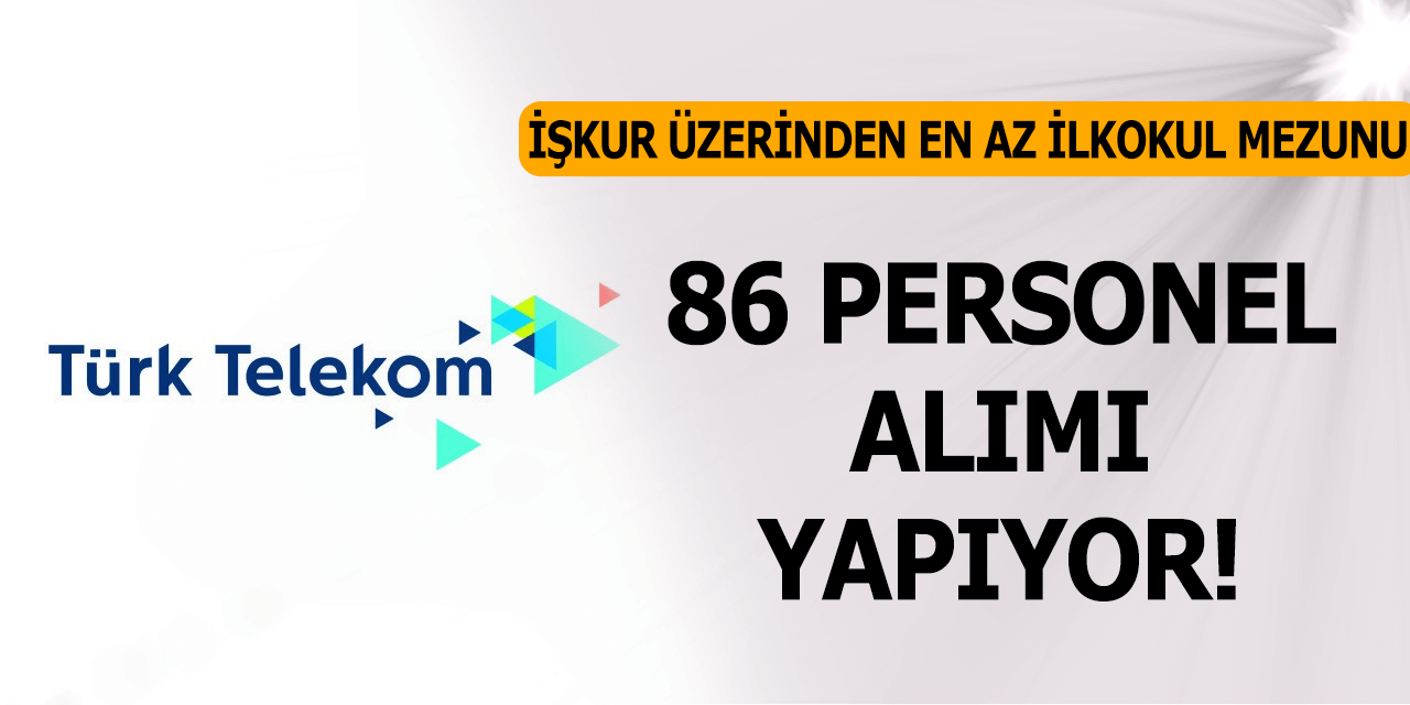 Türk Telekom İŞKUR Üzerinden 86 Personel Alıyor