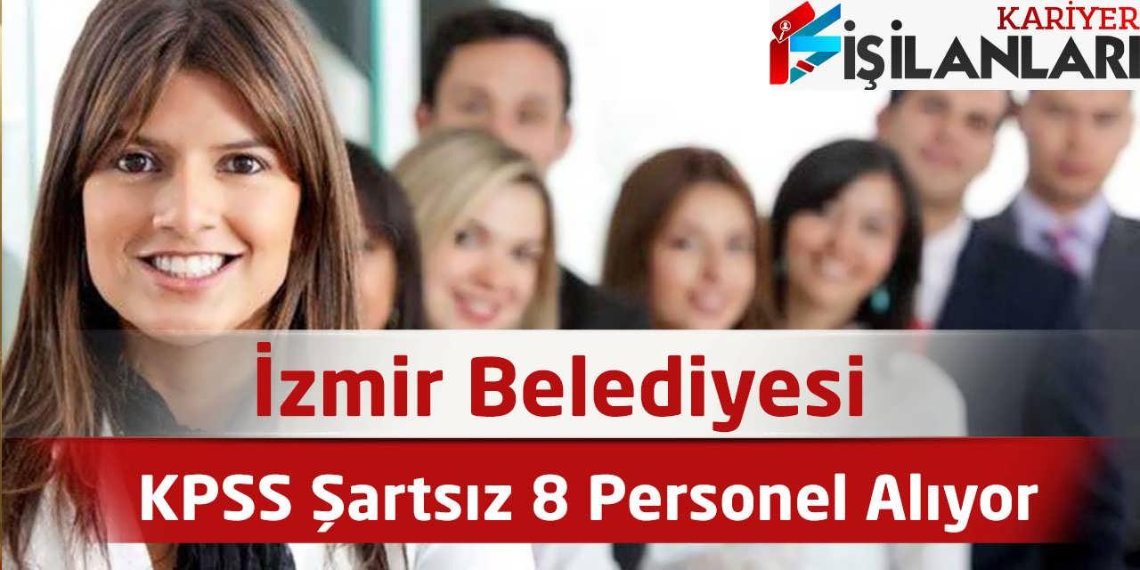 İzmir Belediyesi KPSS Şartsız 8 Personel Alıyor