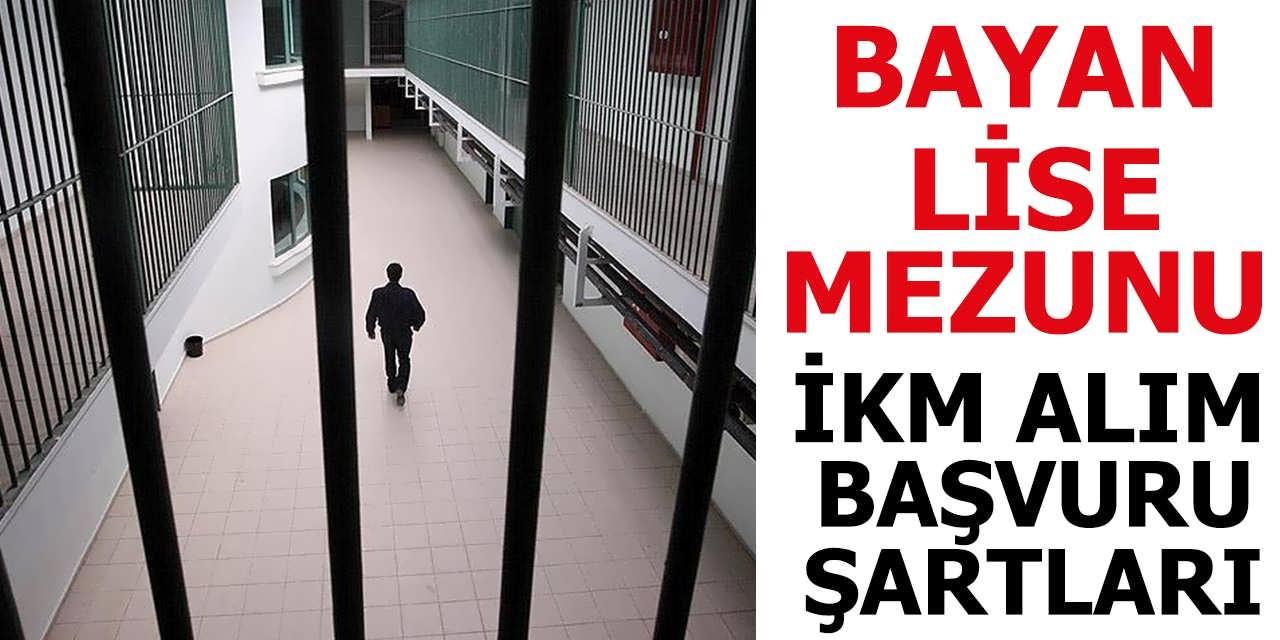 Bayan Lise Mezunu İnfaz Koruma Memuru Alımı (İKM) Yapılıyor