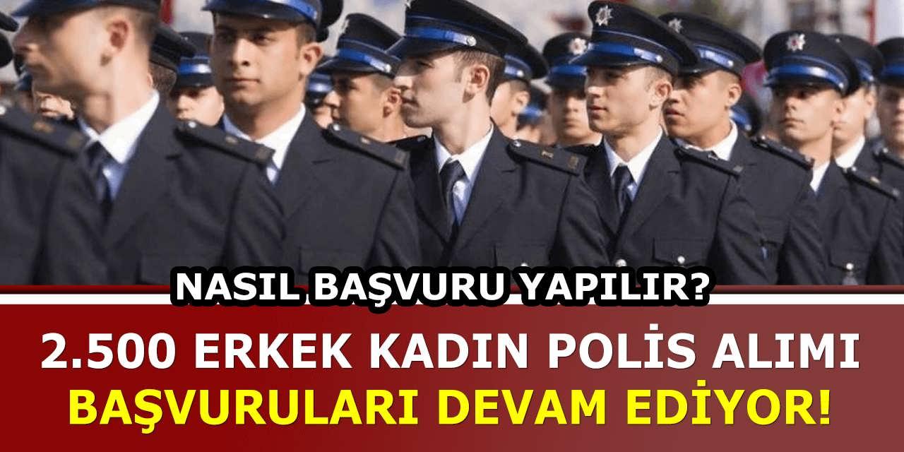 2500 Polis Alımı Başvuruları Devam Ediyor Nasıl Başvuru Yapılır