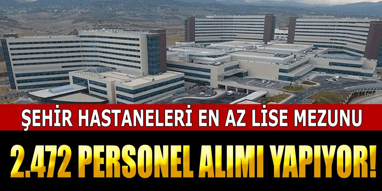 Şehir Hastaneleri Merkezi Atama İle 2.472 Personel Alıyor