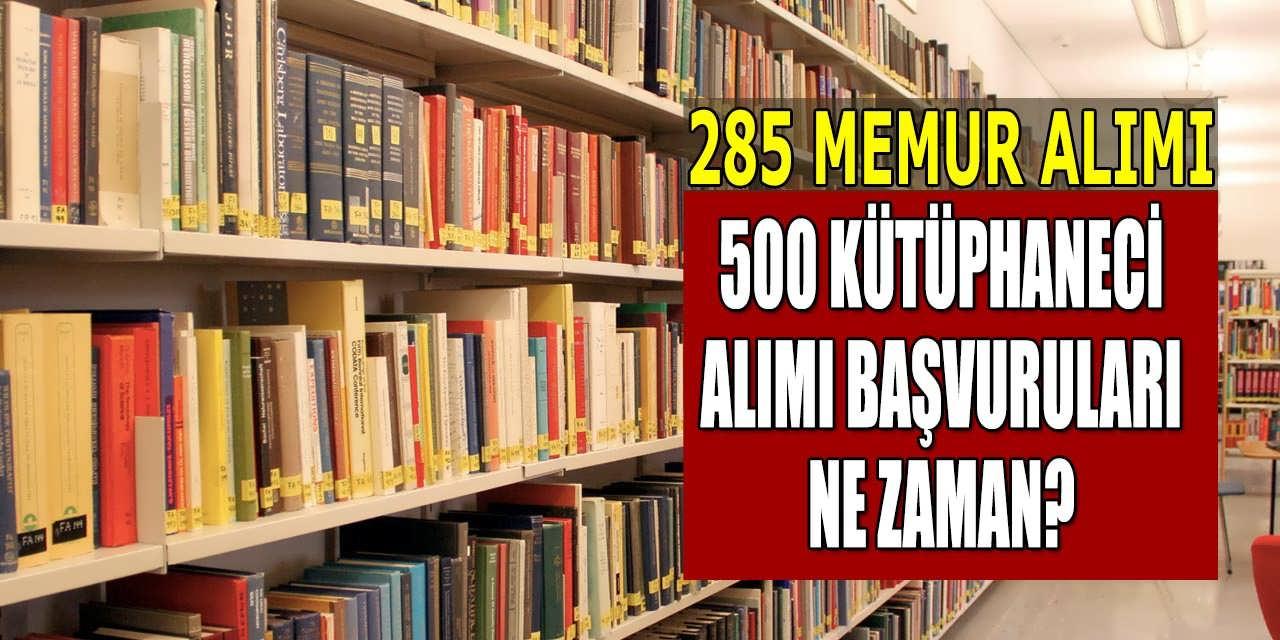 500 Kütüphaneci ve 285 Memur Alımı Başvuruları Ne Zaman