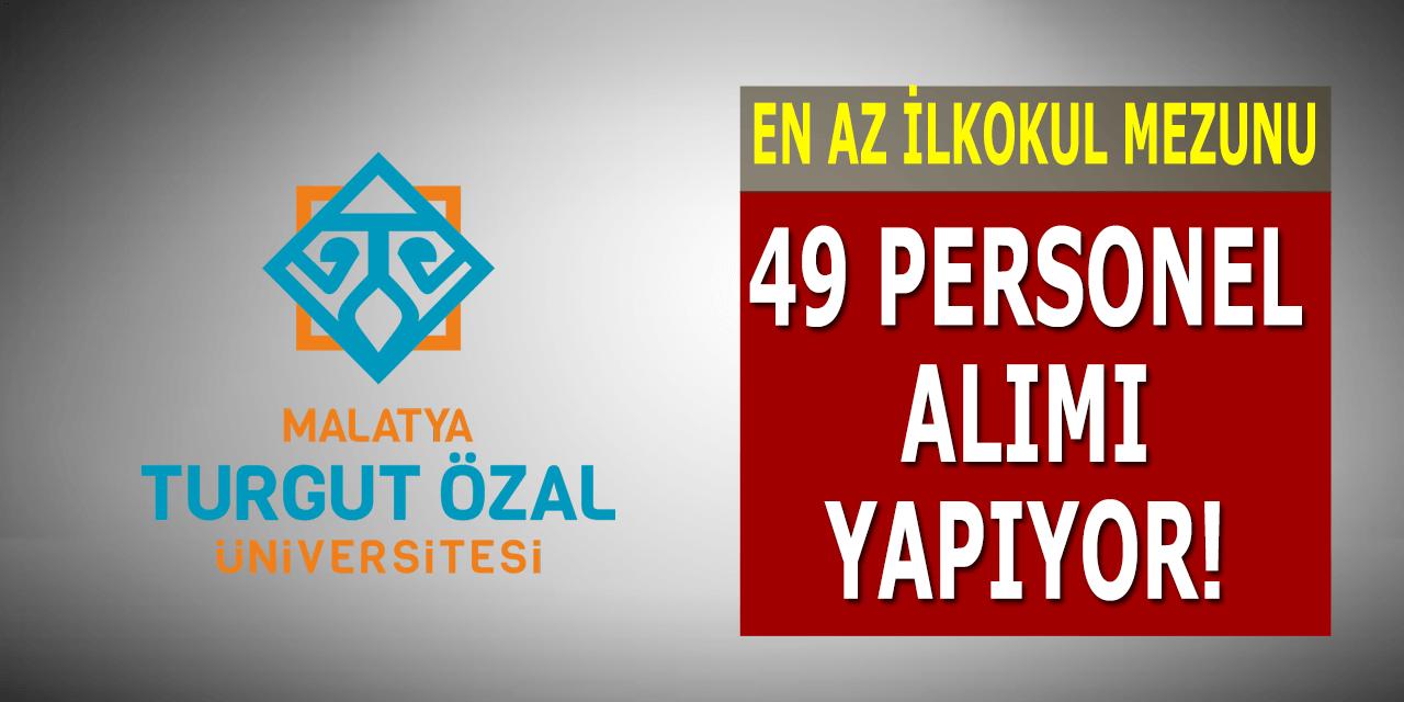 Malatya Turgut Özal Üniversitesi 49 Personel Alıyor