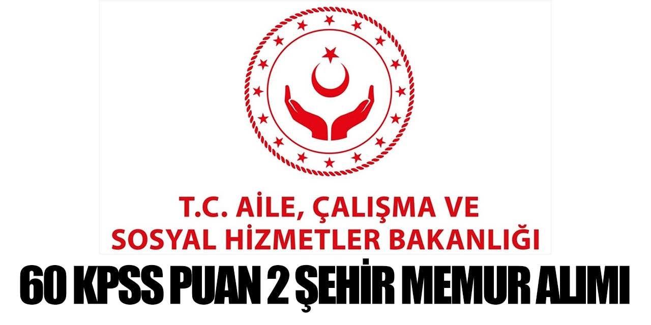Aile Bakanlığı KPSS 60 Puanla Ankara ve Kırklareli Memur Alımı Yapıyor