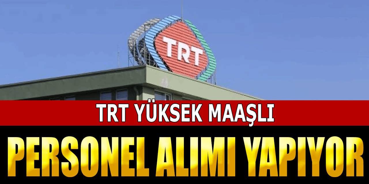 TRT Yüksek Maaşlı Personel Alımı Yapıyor