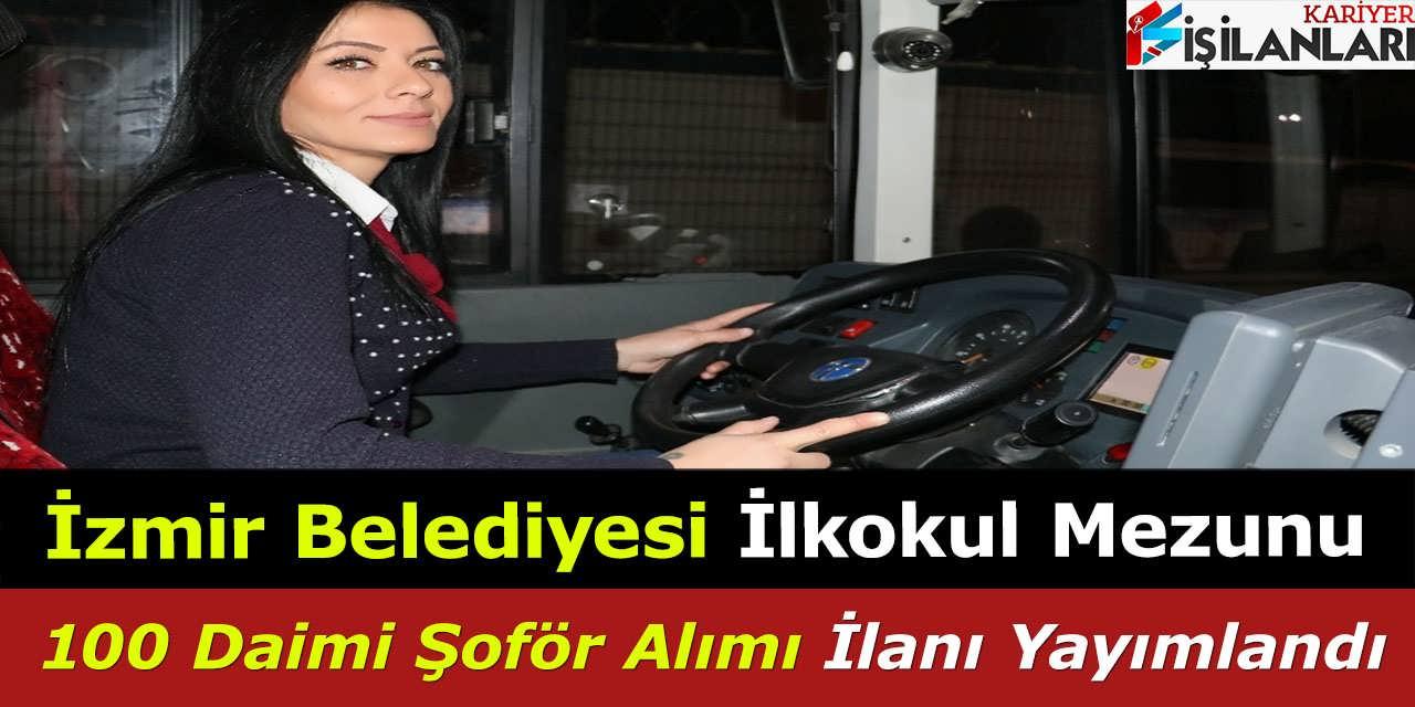 İzmir Belediyesi İlkokul Mezunu 100 Daimi Şoför Alımı İlanı Yayımlandı