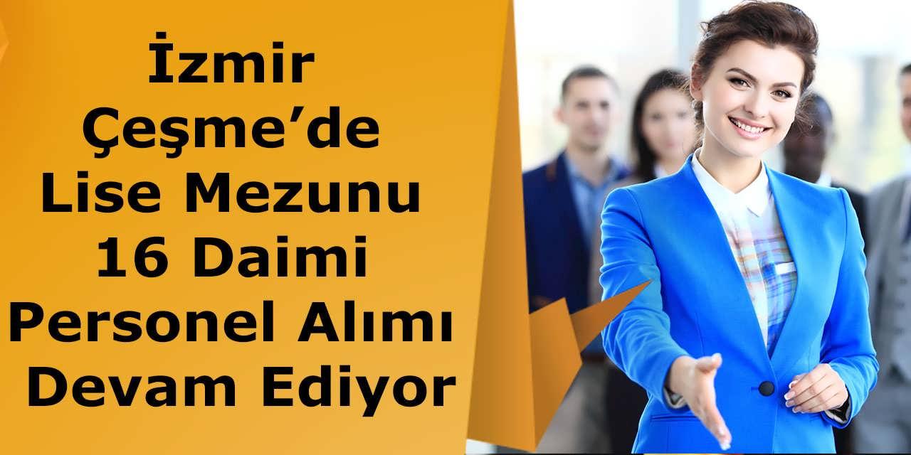 İzmir Çeşme'de Lise Mezunu 16 Daimi Personel Alımı Devam Ediyor