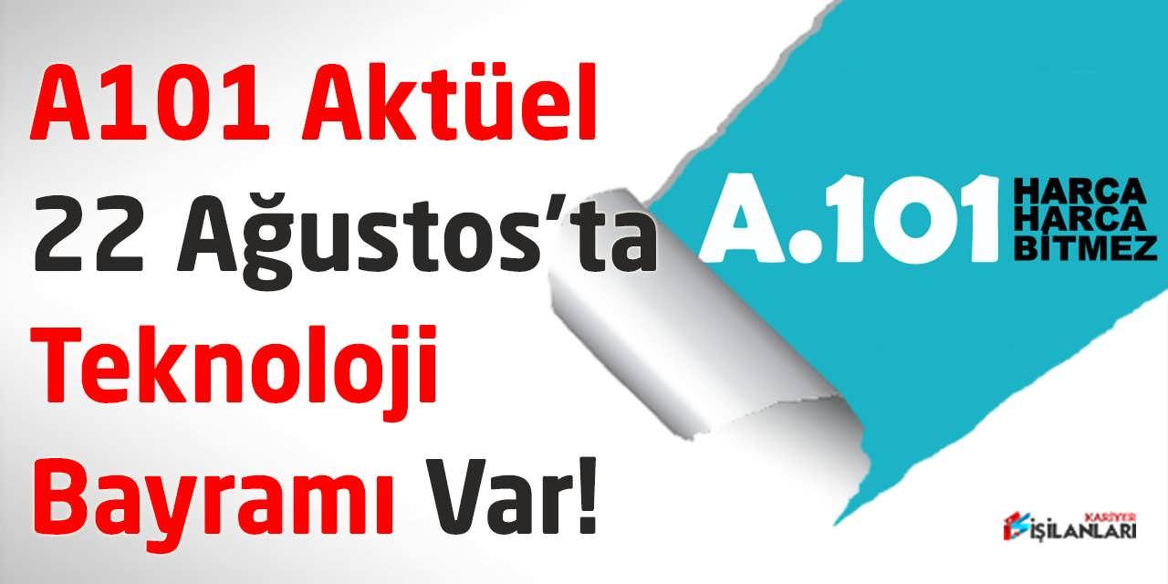 A101 Aktüel 22 Ağustos'ta Teknoloji Bayramı Var