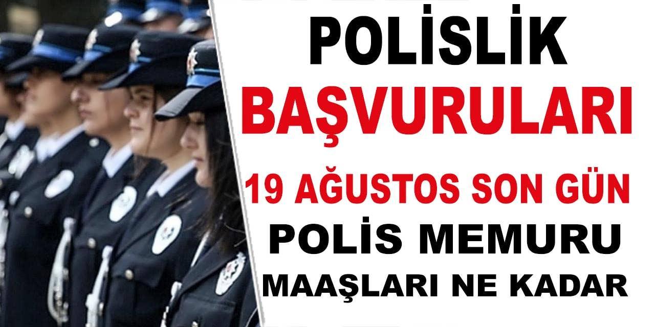 Polislik Başvuruları 19 Ağustos Son Gün! Polis Maaşları
