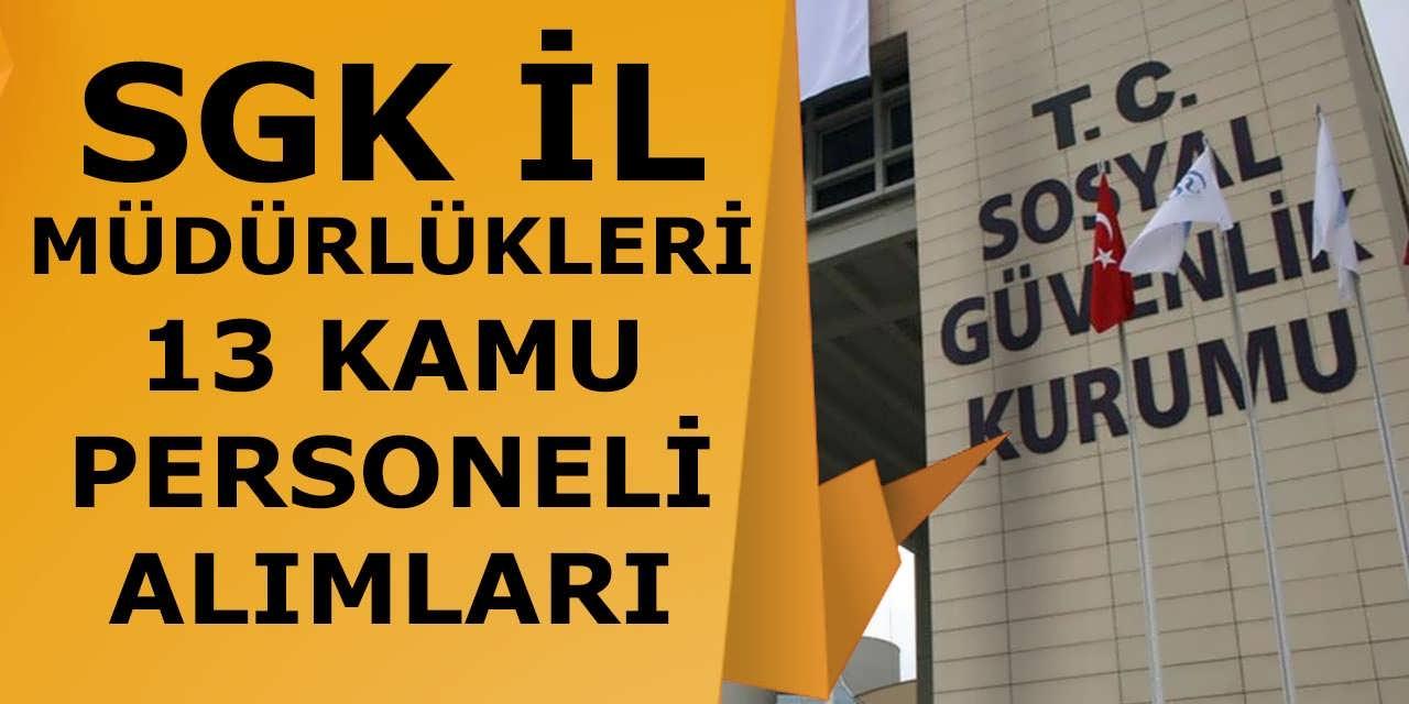 SGK İl Müdürlükleri 13 Kamu Personeli Alımı KPSS Şartsız Yapıyor