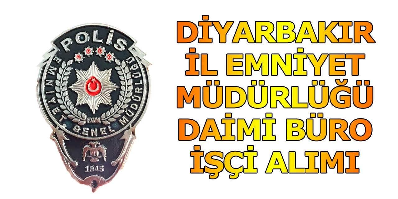 Diyarbakır İl Emniyet Müdürlüğü Daimi 2 Büro İşçisi Alımı