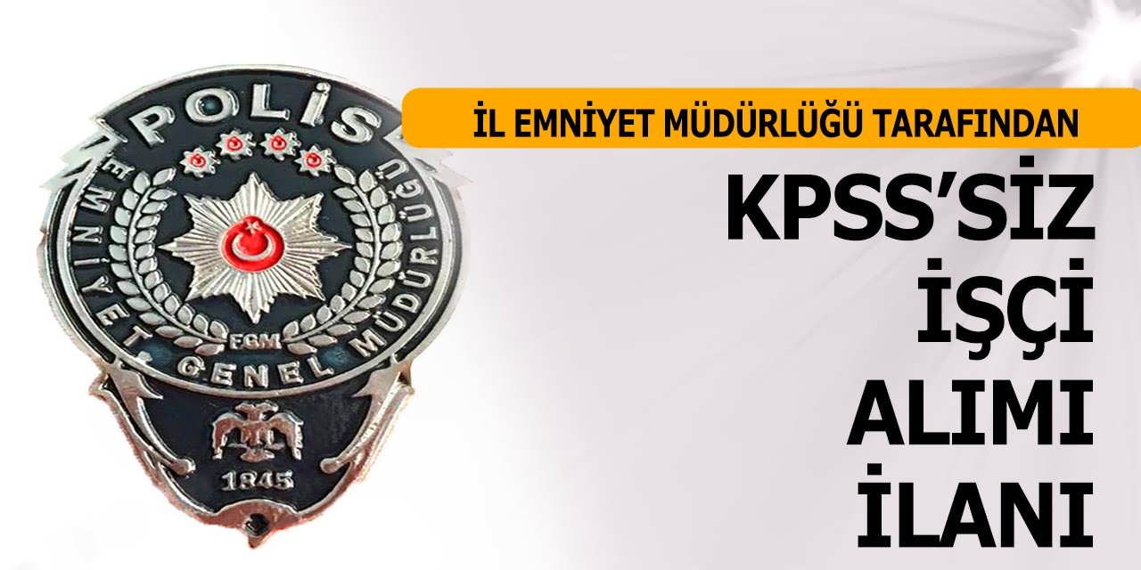 Mersin İl Emniyet Müdürlüğü KPSS'siz 1 İşçi Alımı