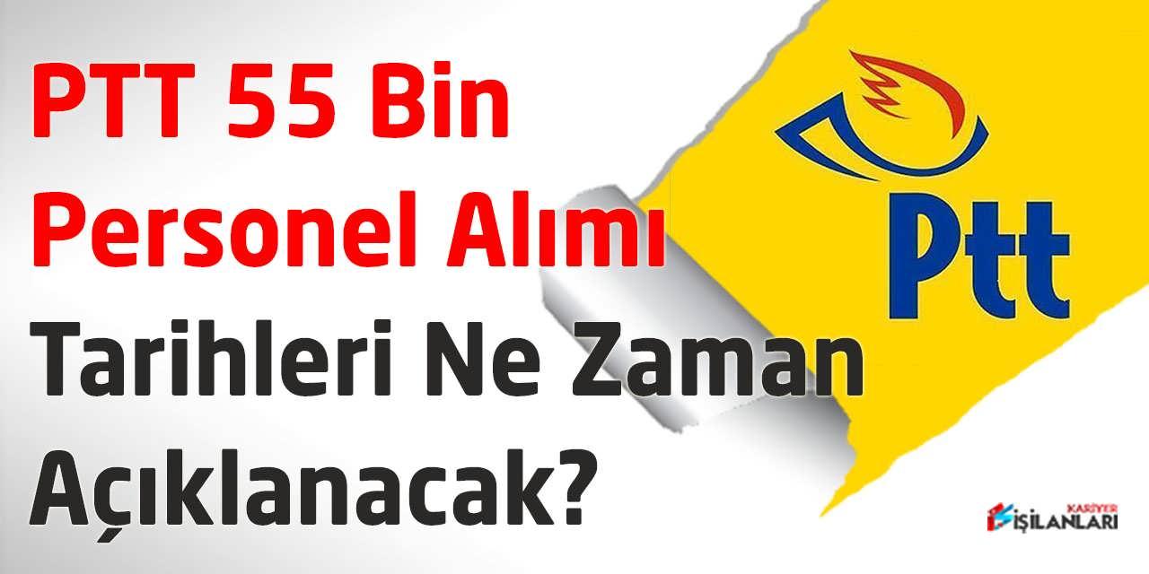 PTT 55 Bin Personel Alımı Tarihleri Ne Zaman Açıklanacak