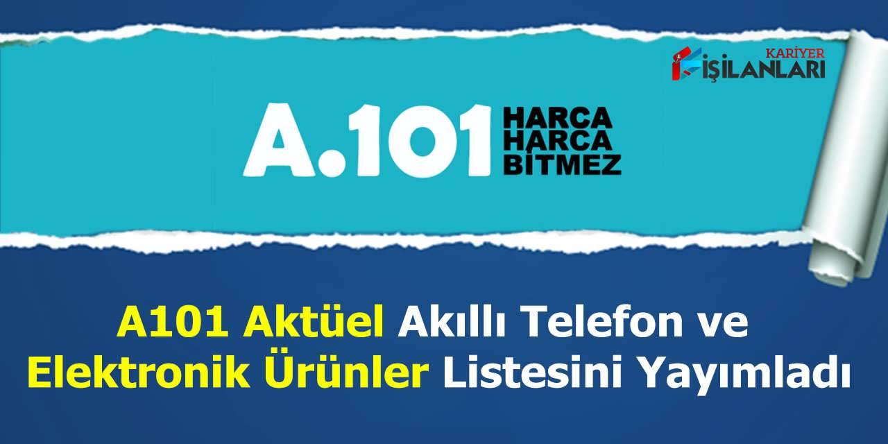 A101 Aktüel Akıllı Telefon ve Elektronik Ürünler Listesini Yayımladı