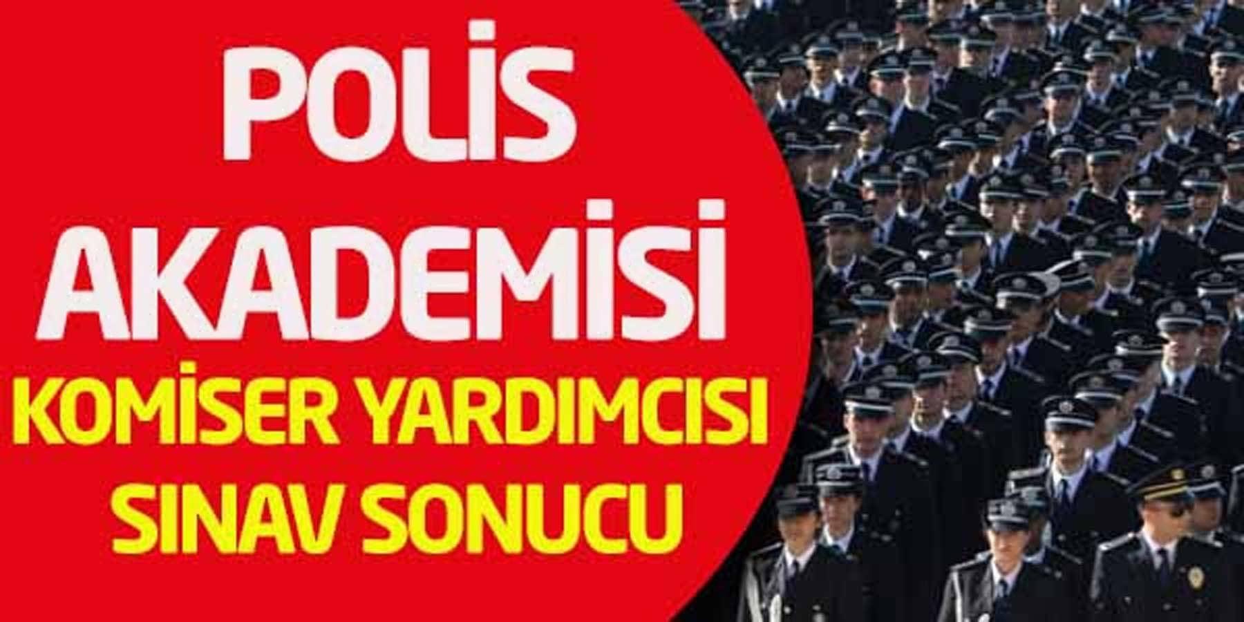 Polis Akademisi 2000 Komiser Yardımcısı Sınav Sonucu