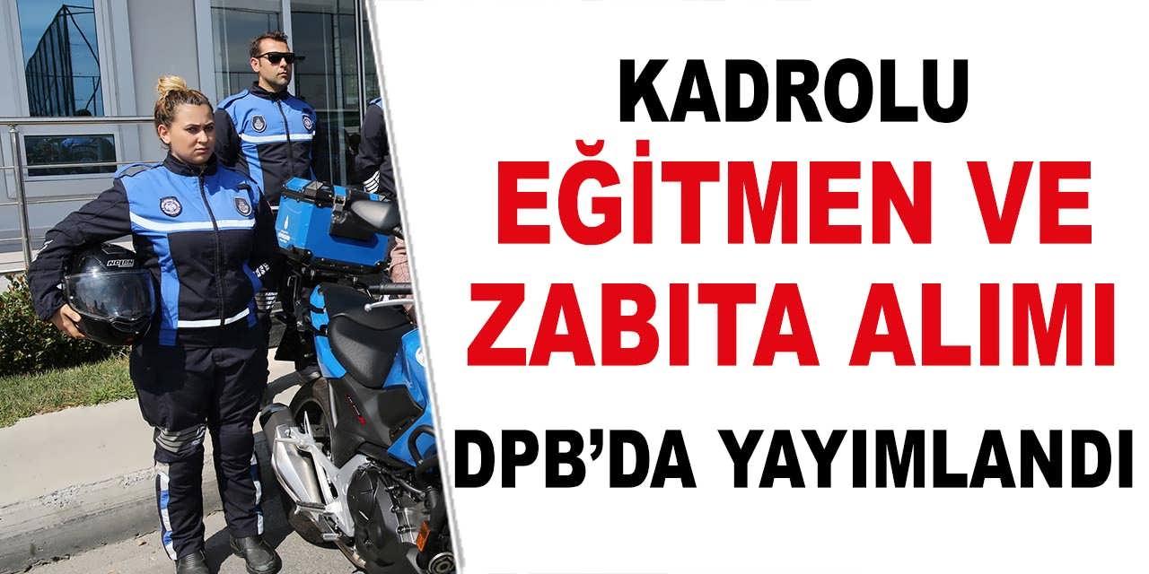 Belediye Kadrolu Zabıta Memuru ve Eğitmen Alımı DPB'de Yayımlandı