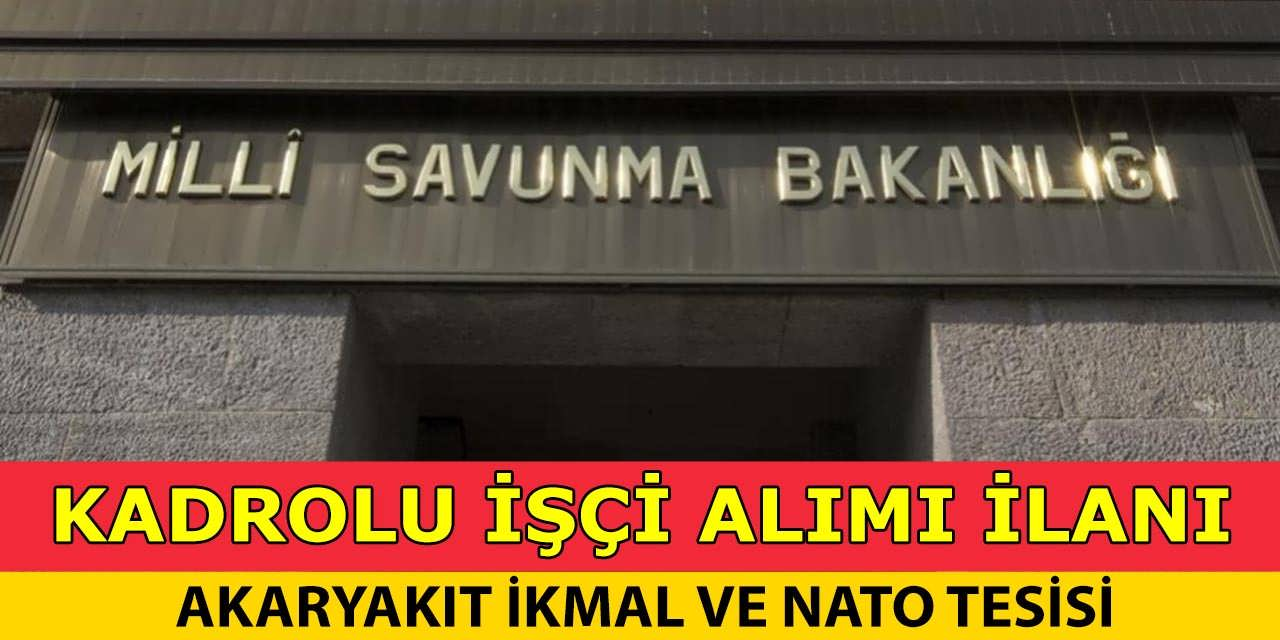 MSB Akaryakıt İkmal ve Nato Kadrolu İşçi Alımı Yapacak