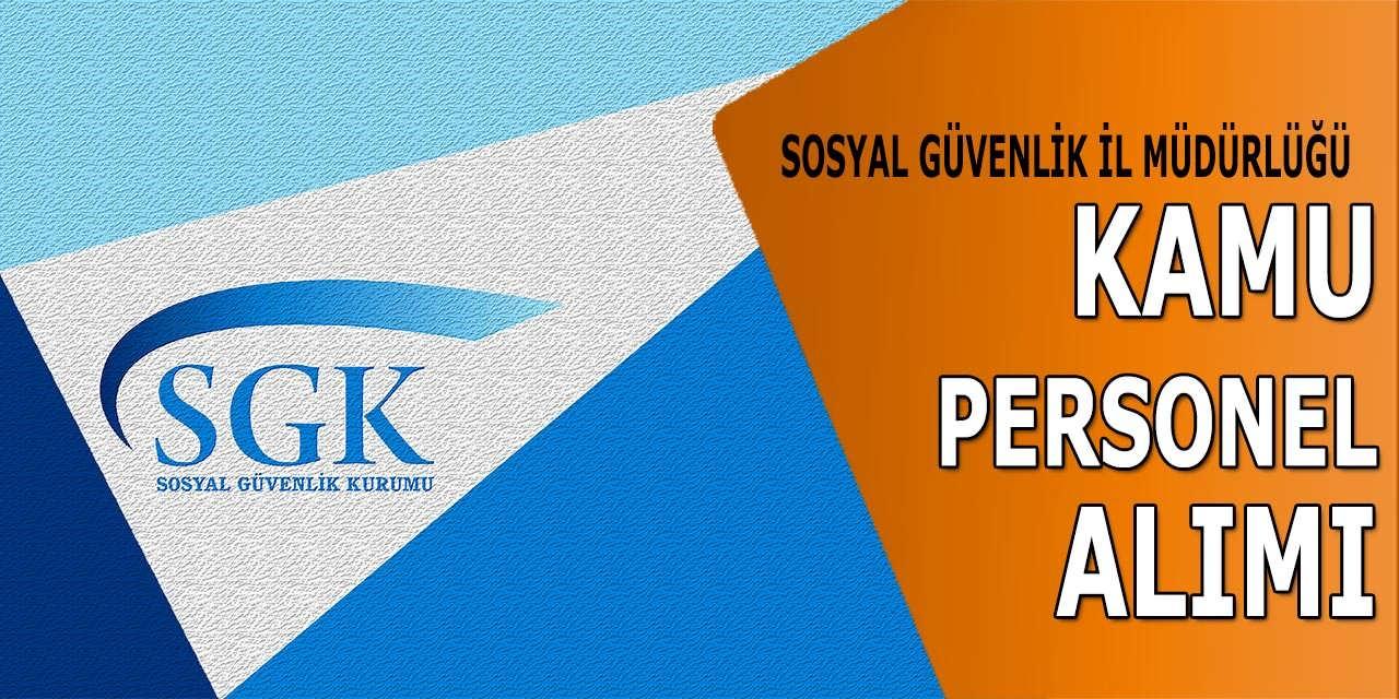 SGK İl Müdürlüğü Tekirdağ Şehrine Kamu Personel Alımı Yapıyor