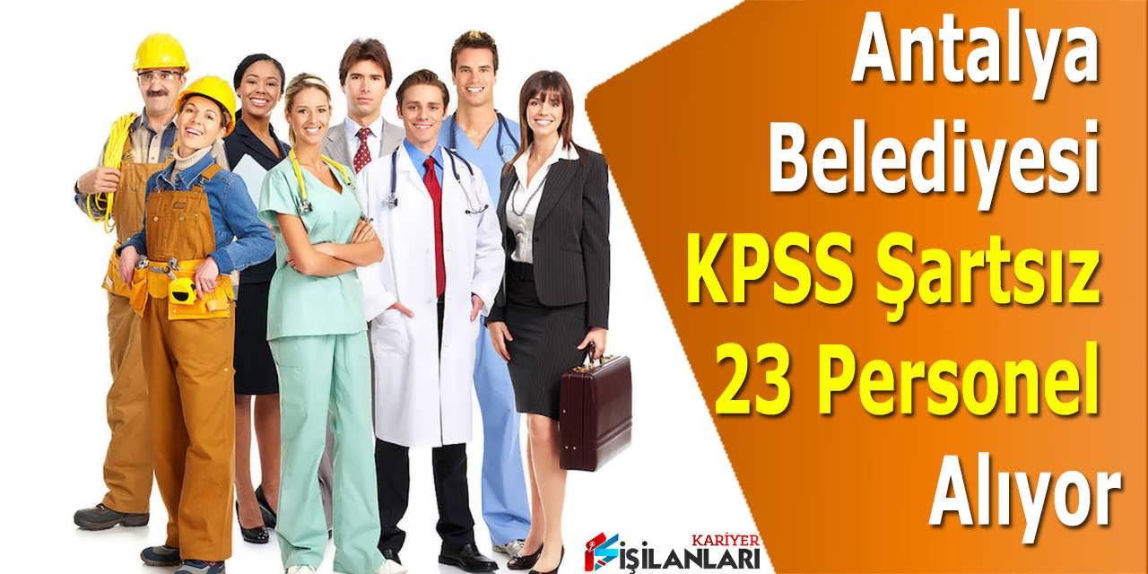 Antalya Belediyesi KPSS Şartsız 23 Personel Alıyor