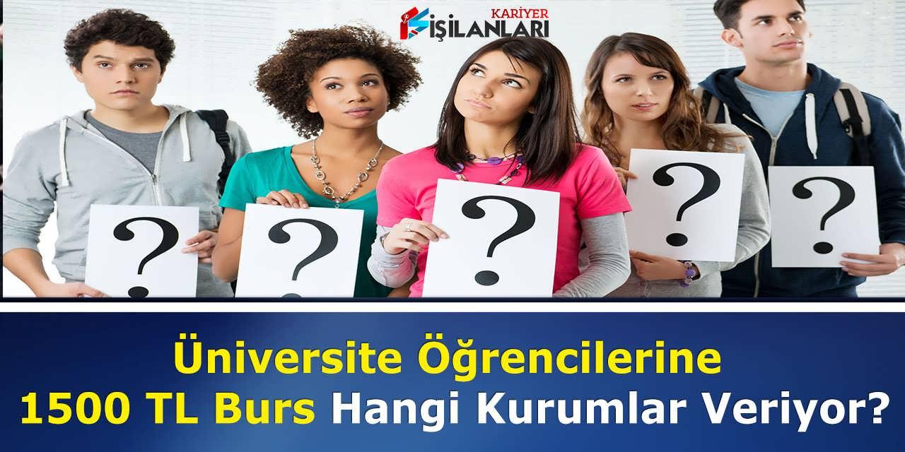 Üniversite Öğrencilerine 1500 TL Burs Hangi Kurumlar Veriyor