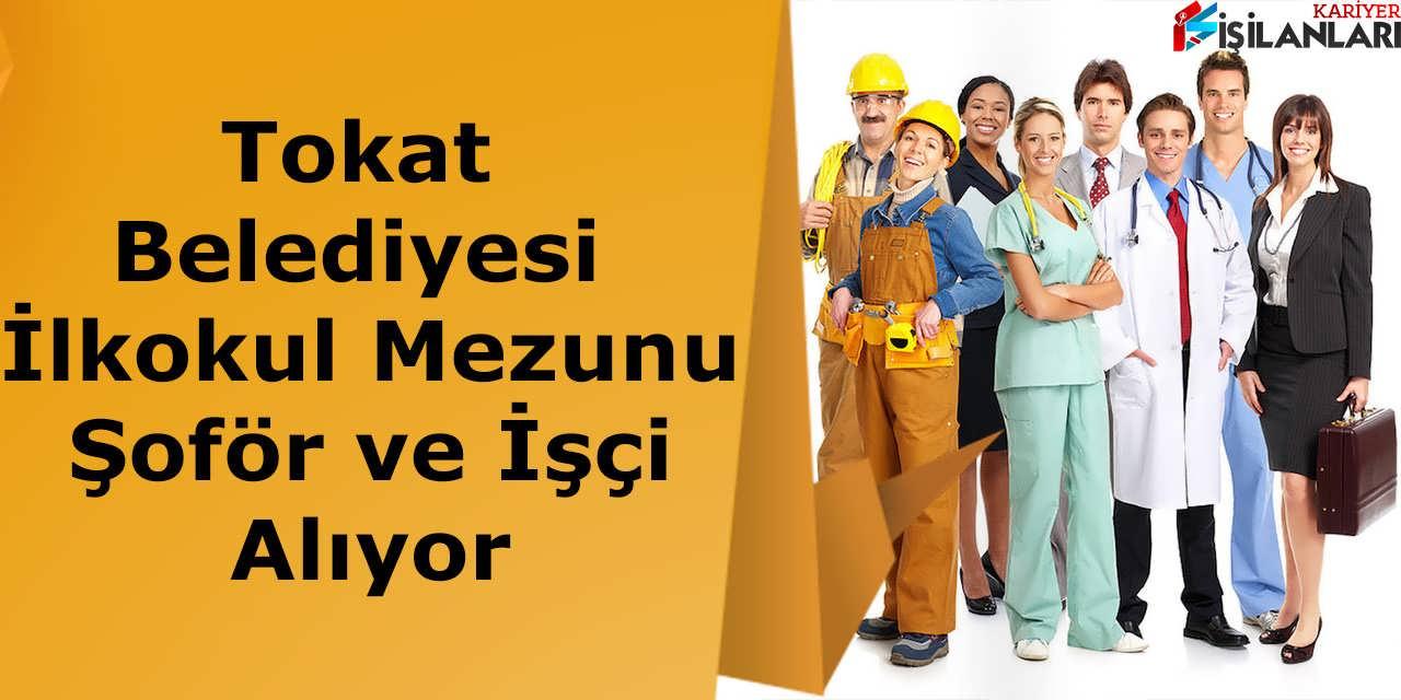 Tokat Belediyesi İlkokul Mezunu Şoför ve İşçi Alıyor