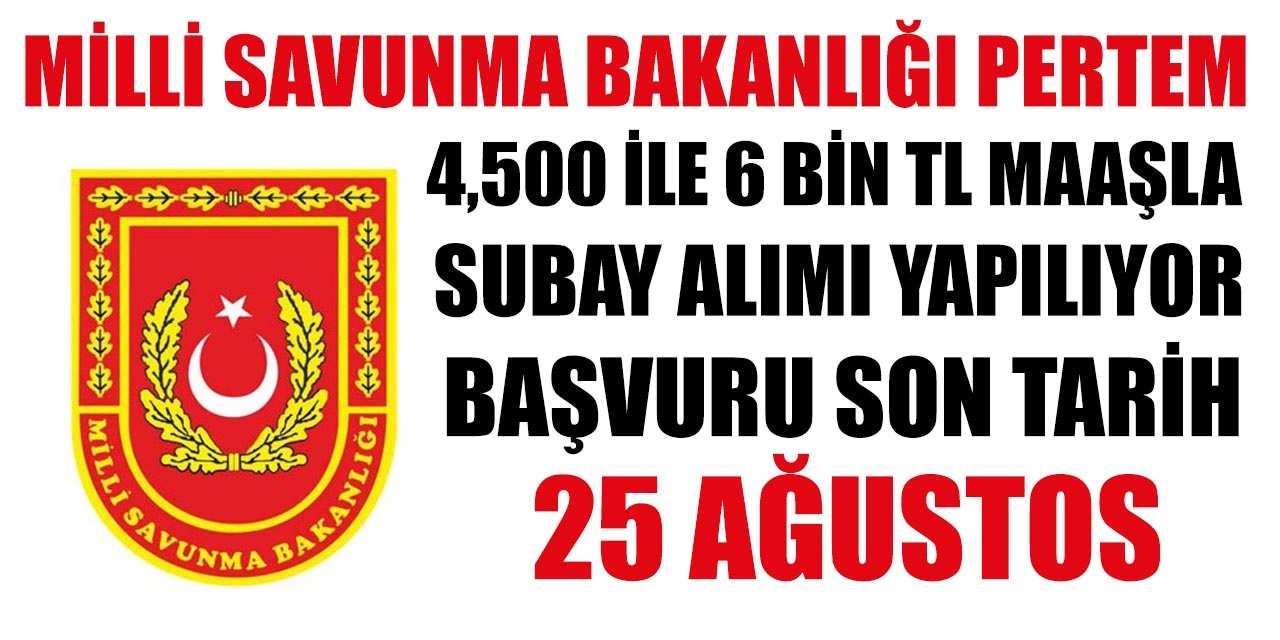 MSB PERTEM 4,500 İle 6 Bin TL Maaşlı Subay Alımı Başvuruları 25 Ağustos Son
