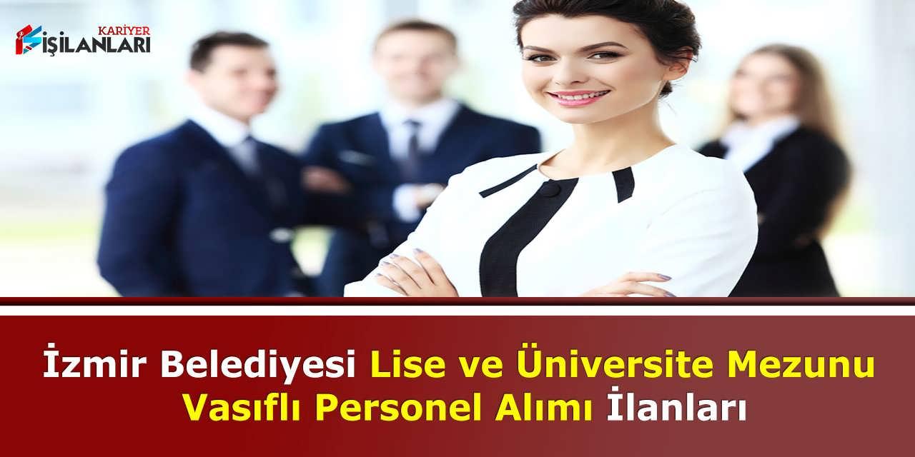İzmir Belediyesi Lise ve Üniversite Mezunu Vasıflı Personel Alımı İlanları