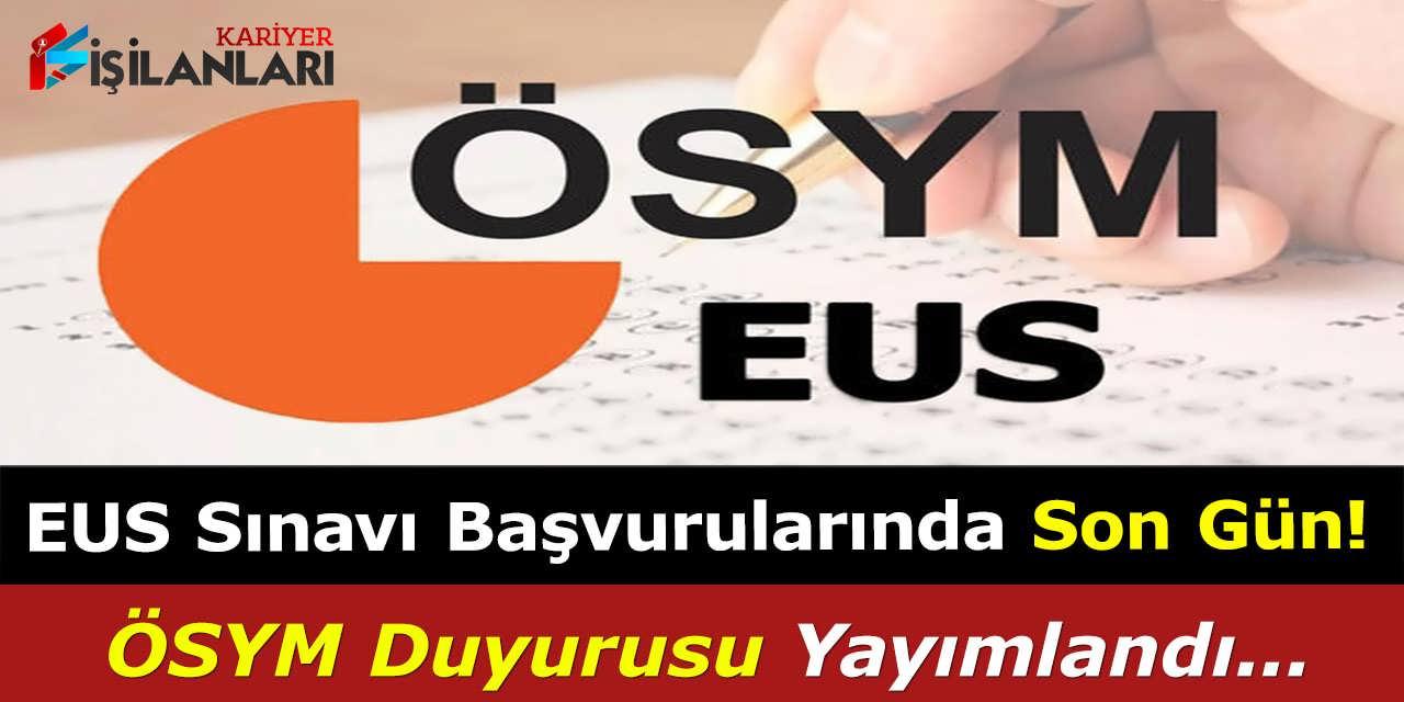 EUS Sınavı Başvurularında Son Gün, ÖSYM Duyurusu Yayımlandı