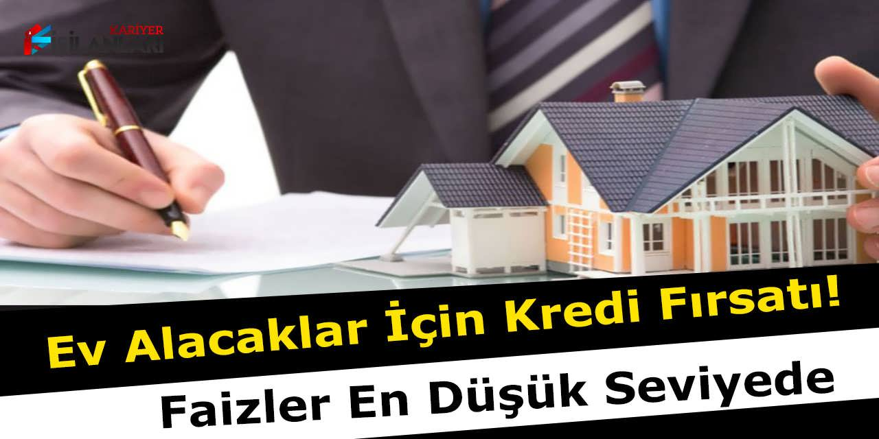 Ev Alacaklar İçin Kredi Fırsatı, Faizler En Düşük Seviyede