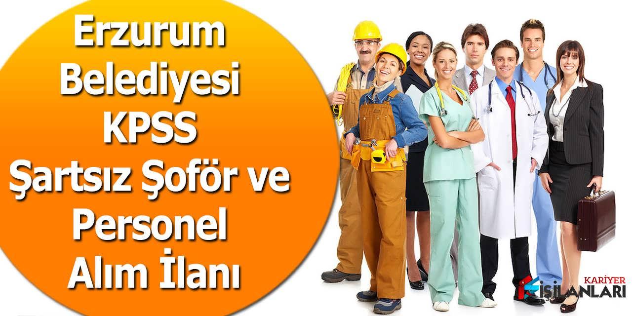 Erzurum Belediyesi KPSS Şartsız Şoför ve Personel Alım İlanı