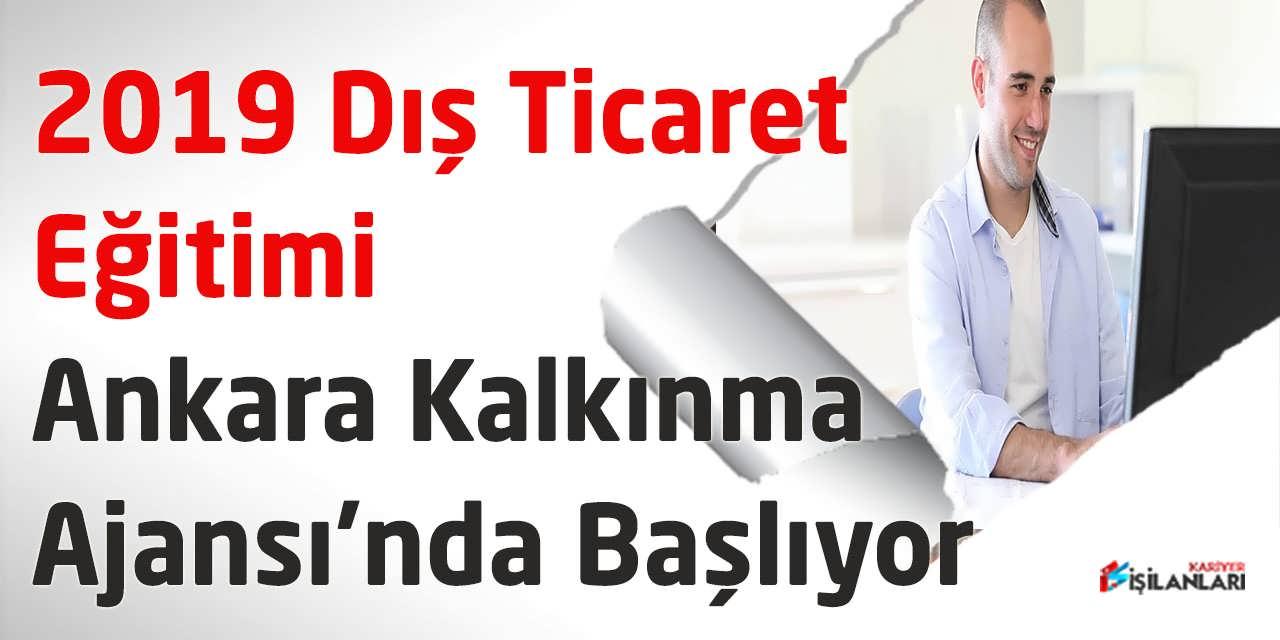 2019 Dış Ticaret Eğitimi Ankara Kalkınma Ajansı'nda Başlıyor