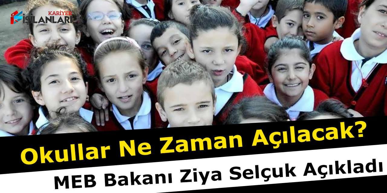 Okullar Ne Zaman Açılacak, MEB Bakanı Ziya Selçuk Açıkladı