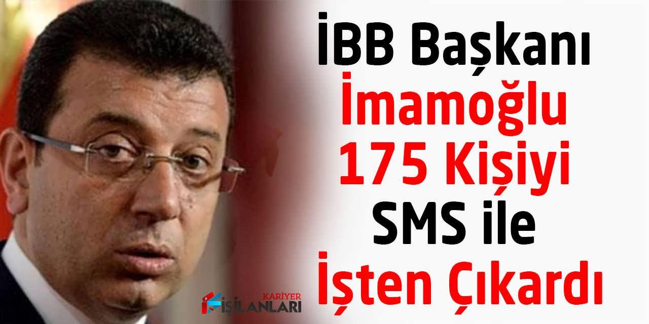 İBB Başkanı İmamoğlu 175 Kişiyi SMS ile İşten Çıkardı