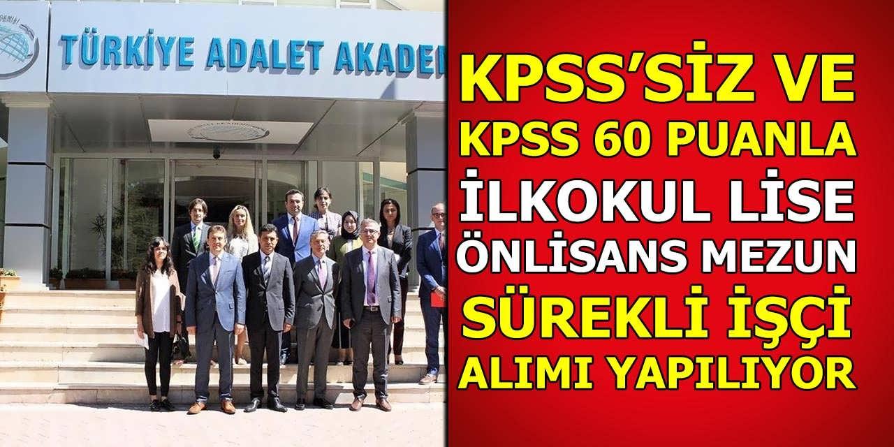 KPSS' SİZ ve KPSS 60 Puanla 40 Sürekli İşçi Alımı; Adalet Akademisi Kadro Dağılımı