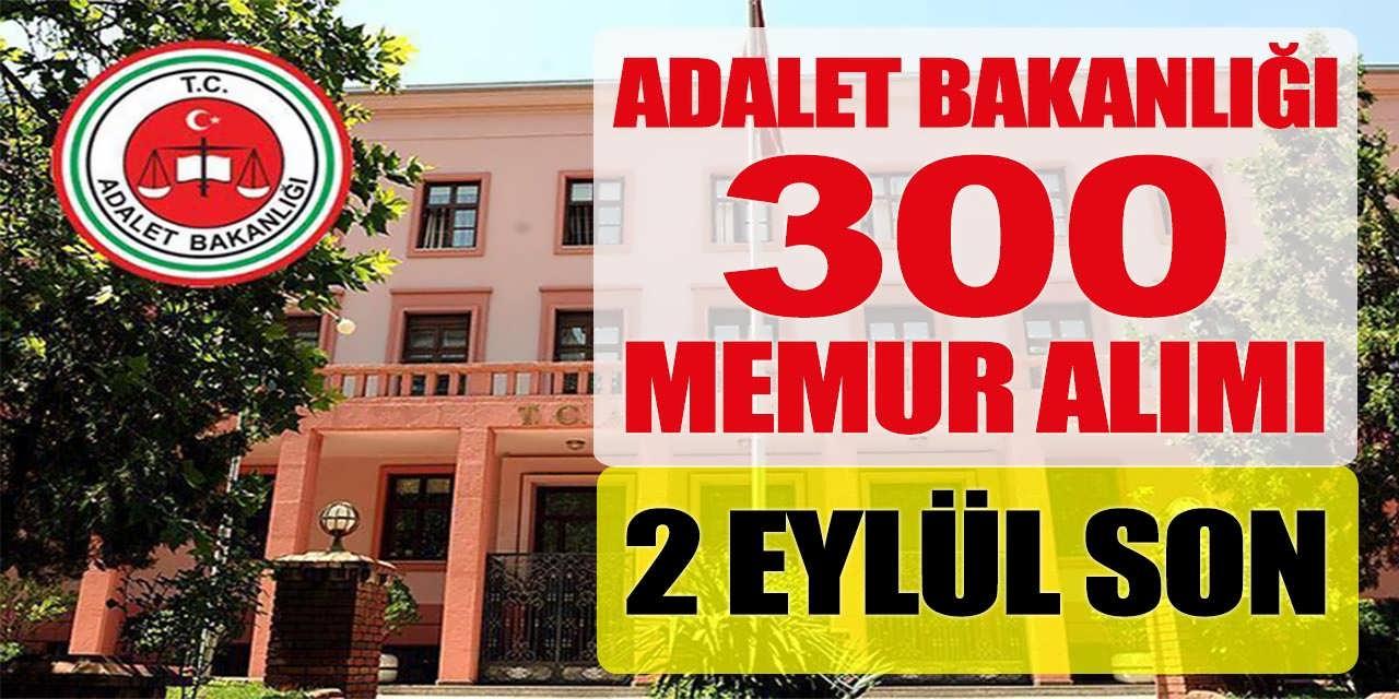 Adalet Bakanlığı CTE 300 Memur Alımı Başvuruları Son Günü 2 Eylül