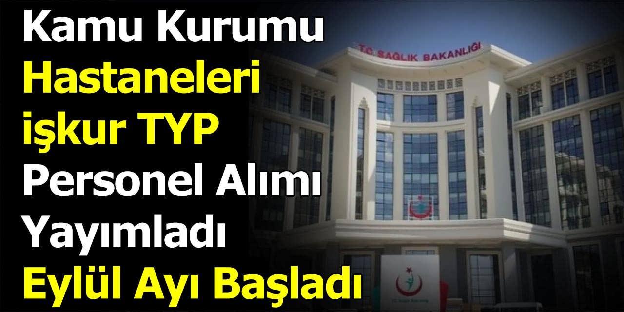 Kamu Hastaneleri İŞKUR TYP Kapsamında Personel Alımı Yayımladı