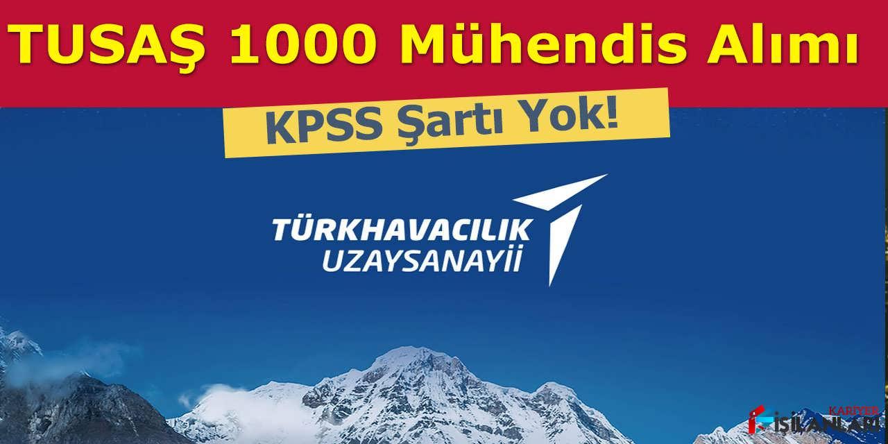 TUSAŞ 1000 Mühendis Alımı, KPSS Şartı Yok