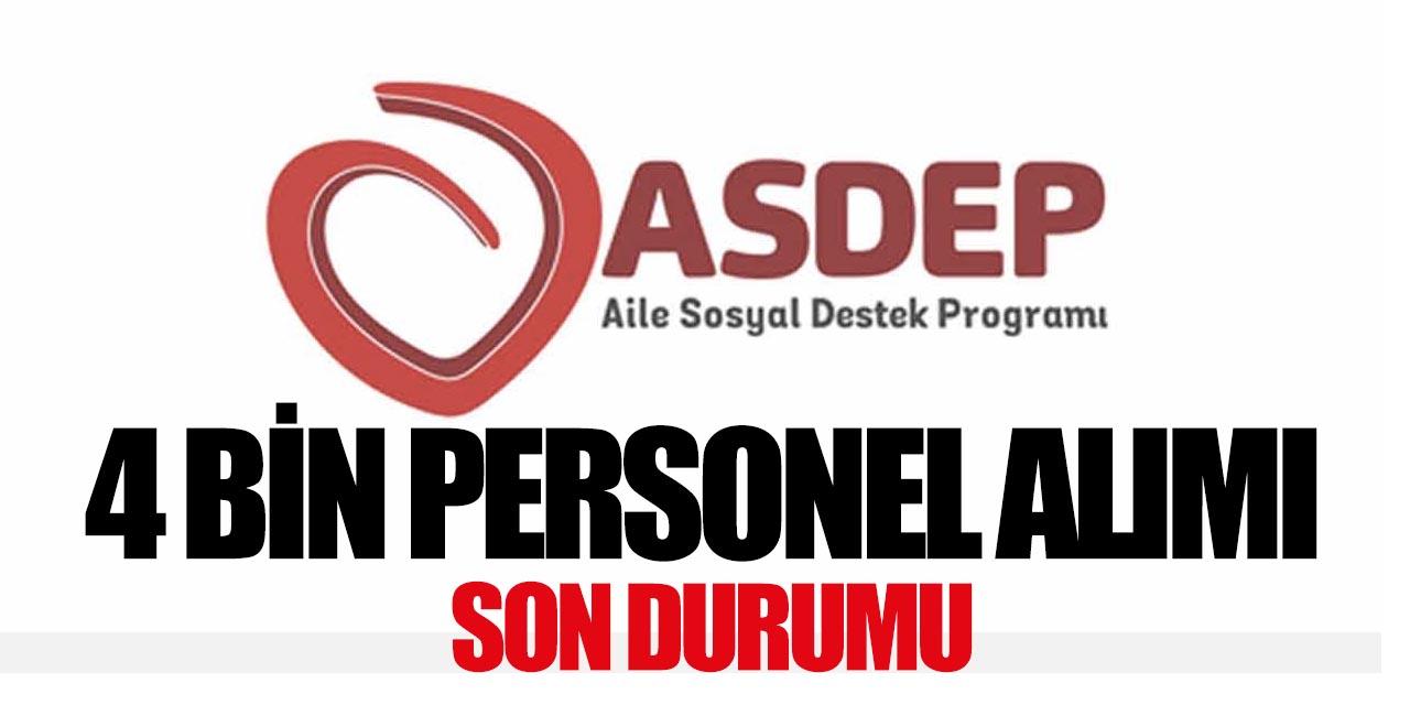 4 Bin ASDEP Personeli Alımı Son Durum